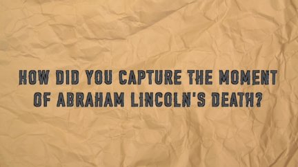 Q & A: The Moment Lincoln Was Shot